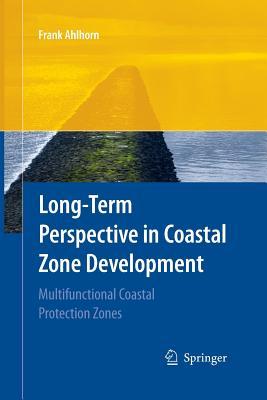 Long-Term Perspective in Coastal Zone Development: Multifunctional Coastal Protection Zones - Ahlhorn, Frank