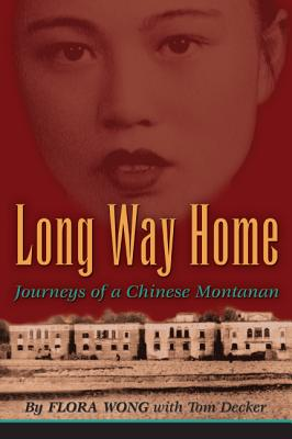 Long Way Home: Journeys of a Chinese Montanan - Wong, Flora, and Decker, Tom
