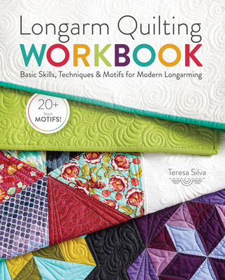 Longarm Quilting Workbook: Basic Skills, Techniques & Motifs for Modern Longarming - Silva, Teresa