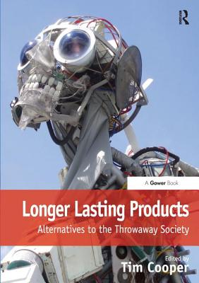 Longer Lasting Products: Alternatives To The Throwaway Society - Cooper, Tim, Dr. (Editor)
