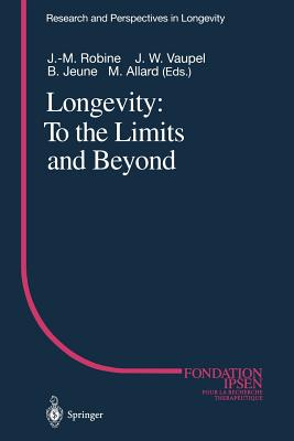 Longevity: To the Limits and Beyond - Robine, Jean-Marie, PhD (Editor), and Vaupel, James W (Editor), and Jeune, Bernard (Editor)