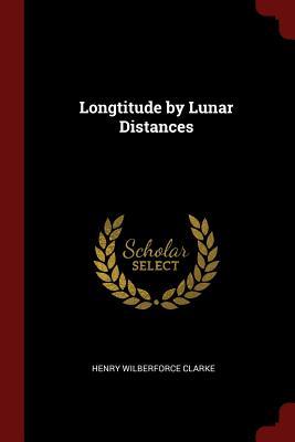 Longtitude by Lunar Distances - Clarke, Henry Wilberforce