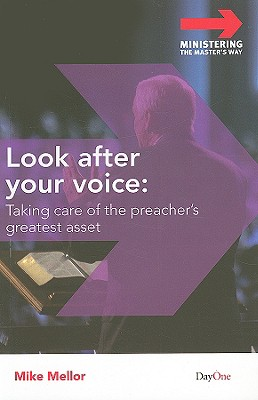 Look After Your Voice: Taking Care of the Preacher's Greatest Asset - Mellor, Mike