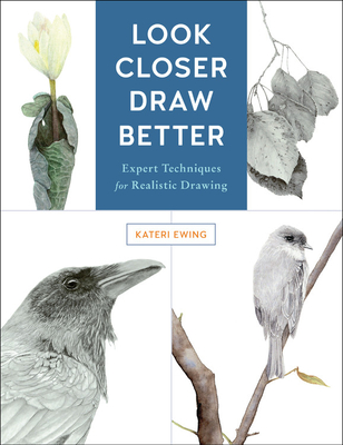 Look Closer, Draw Better: Expert Techniques for Realistic Drawing - Ewing, Kateri
