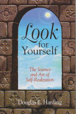 Look for Yourself: The Science and Art of Self-Realization - Harding, Douglas E