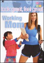 Look Great, Feel Great: Working Mom Fitness - David Yates