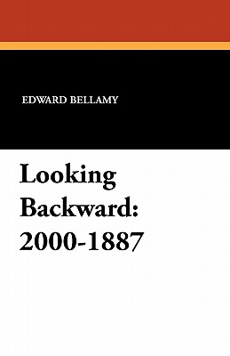 a summary of edward bellamys novel looking backward 2000 1887 This is our monkeynotes downloadable and printable book summary/booknotes/synopsis for looking backward: 2000-1887 by edward bellamy in pdf format.