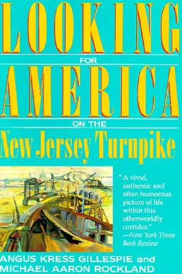 Looking for America on the New Jersey Turnpike - Gillespie, Angus Kress