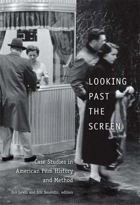 Looking Past the Screen: Case Studies in American Film History and Method - Lewis, Jon (Editor)