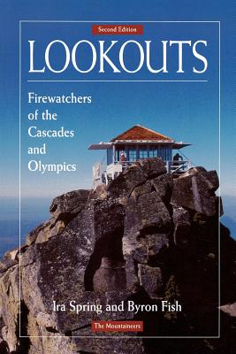 Lookouts: Firewatchers of the Cascades and Olympics - Spring, Ira, and Fish, Byron
