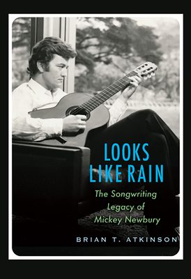 Looks Like Rain: The Songwriting Legacy of Mickey Newbury - Atkinson, Brian T, and Gatlin, Larry (Foreword by), and McLean, Don (Foreword by)