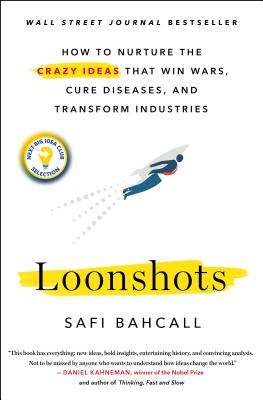 Loonshots: How to Nurture the Crazy Ideas That Win Wars, Cure Diseases, and Transform Industries - Bahcall, Safi