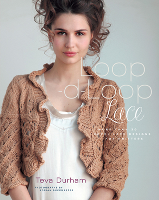 Loop-D-Loop Lace: More Than 30 Novel Lace Designs for Knitters - Durham, Teva, and Buckmaster, Adrian (Photographer)