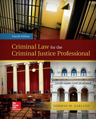 Loose Leaf Criminal Law for the Criminal Justice Professional with Connect Access Card - Garland, Norman M, B.S., B.A., J.D., L.L.M.