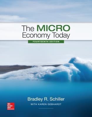 Loose Leaf the Micro Economy Today with Connect - Schiller, Bradley R, and Gebhardt, Karen