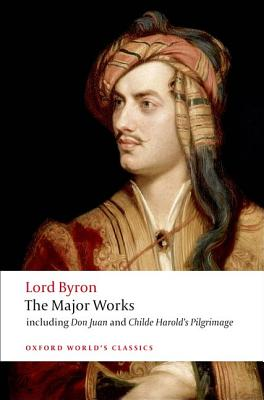 Lord Byron: The Major Works - Byron, George Gordon Lord, and McGann, Jerome J (Editor)