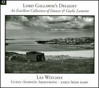 Lord Gallaway's Delight: An Excellent Collection of Dances & Gaelic Laments - Les Witches; Siobhán Armstrong (irish harp)