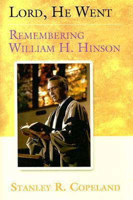 Lord, He Went: Remembering William H. Hinson - Copeland, Stanley R