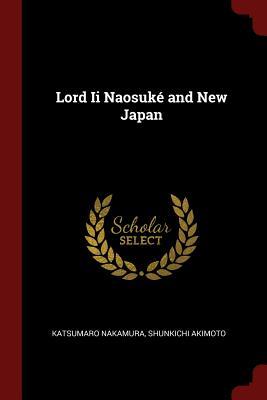 Lord II Naosuke and New Japan - Nakamura, Katsumaro, and Akimoto, Shunkichi
