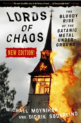 Lords of Chaos: The Bloody Rise of the Satanic Metal Underground New Edition - Moynihan, Michael, and Soderlind, Didrik