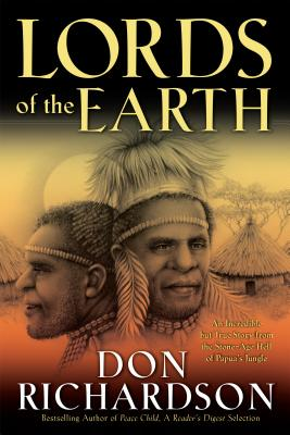 Lords of the Earth: An Incredible But True Story from the Stone-Age Hell of Papua's Jungle - Richardson, Don