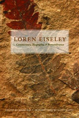 Loren Eiseley: Commentary, Biography, and Remembrance - Raz, Hilda (Editor), and Slovic, Scott H (Introduction by)