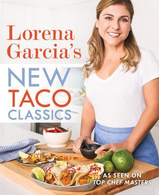 Lorena Garcia's New Taco Classics - Garcia, Lorena