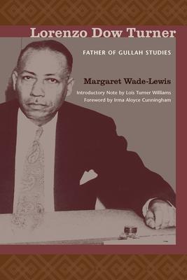Lorenzo Dow Turner: Father of Gullah Studies - Wade-Lewis, Margaret