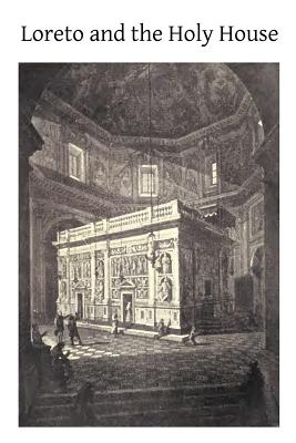 Loreto and the Holy House: Its History Drawn from Authentic Sources - Phillips, Rev G E, and Hermenegild Tosf, Brother (Prepared for publication by)