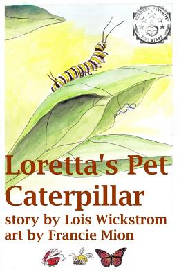 Loretta's Pet Caterpillar - Wickstrom, Lois J
