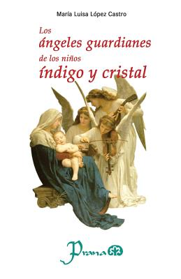 Los Angeles Guardianes de Los Ninos Indigo y Cristal - Lopez Castro, Maria Luisa