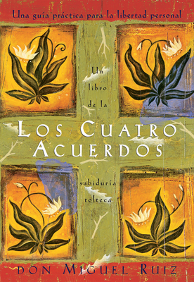 Los Cuatro Acuerdos: Una Guia Practica Para La Libertad Personal, the Four Agreements, Spanish-Language Edition - Ruiz, Don Miguel, and Mills, Janet