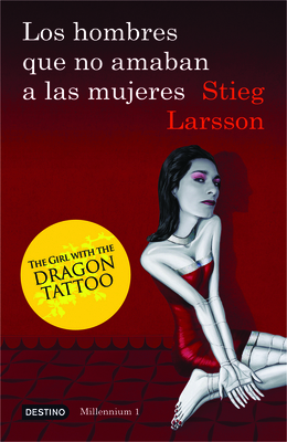 Los Hombres Que No Amaban a Las Mujeres: The Girl with the Dragon Tattoo - Larsson, Stieg