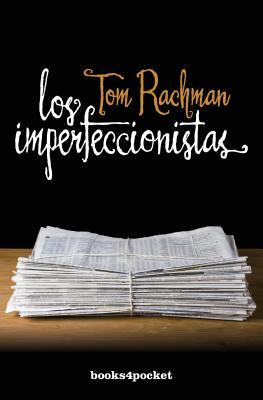 Los Imperfeccionistas - Rachman, Tom