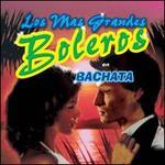 Los Mas Grandes Boleros en Bachata