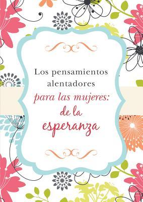 Los Pensamientos Alentadores Para Las Mujeres: de La Esperanza - Publishing, Barbour