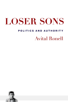 Loser Sons: Politics and Authority - Ronell, Avital, Professor