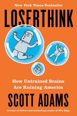 Loserthink: How Untrained Brains Are Ruining America - Adams, Scott