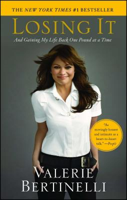 Losing It: And Gaining My Life Back One Pound at a Time - Bertinelli, Valerie