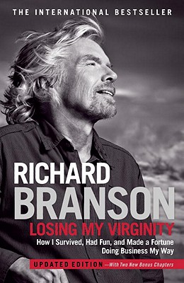 Losing My Virginity: How I Survived, Had Fun, and Made a Fortune Doing Business My Way - Branson, Richard, Sir