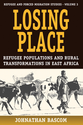 Losing Place: Refugee Populations and Rural Transformations in East Africa - Bascom, Johnathan