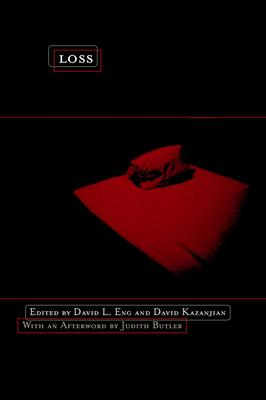 Loss: The Politics of Mourning - Eng, David, Professor (Editor), and Kazanjian, David (Editor), and Butler, Judith (Afterword by)