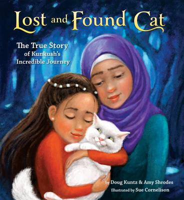 Lost and Found Cat: The True Story of Kunkush's Incredible Journey - Kuntz, Doug, and Shrodes, Amy