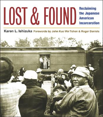 Lost and Found: Reclaiming the Japanese American Incarceration - Ishizuka, Karen L