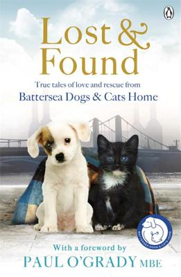 Lost and Found: True tales of love and rescue from Battersea Dogs & Cats Home - Battersea Dogs & Cats Home