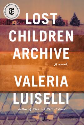 Lost Children Archive - Luiselli, Valeria