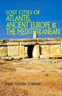 Lost Cities of Atlantis, Ancient Europe & the Mediterranean - Childress, David Hatcher