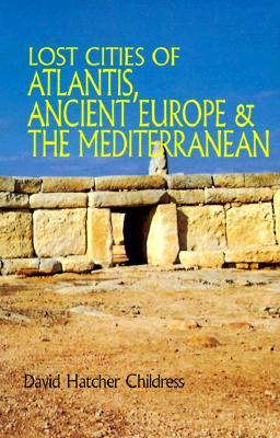 Lost Cities of Atlantis, Ancient Europe & the Mediterranean - Childress, David Hatcher