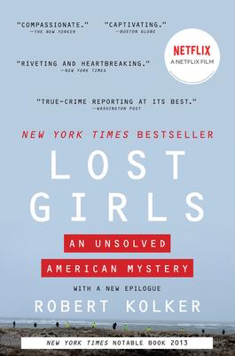 Lost Girls: An Unsolved American Mystery - Kolker, Robert