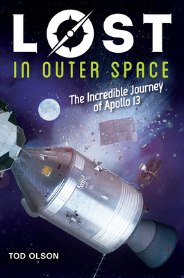 Lost in Outer Space: The Incredible Journey of Apollo 13 (Lost #2): The Incredible Journey of Apollo 13 - Olson, Tod